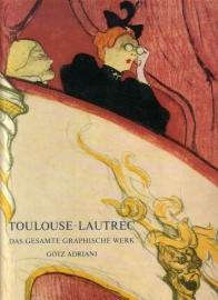 Götz Adriani - Toulouse-Lautrec: Das gesamte graphische Werk