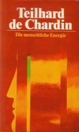 Pierre Teilhard de Chardin - Die menschliche Energie