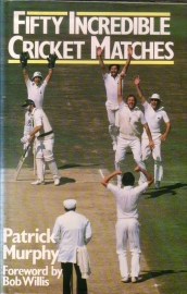 Patrick Murphy - Fifty Incredible Cricket Matches