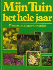 Mijn Tuin, het hele jaar - Planten, verzorgen en oogsten