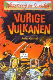 Waanzinnig om te weten: Anita Ganeri - Vurige vulkanen