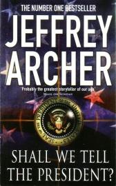 Jeffrey Archer - Shall we tell the President?