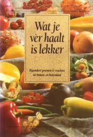 Wat je vèr haalt is lekker - Bijzondere groenten & vruchten uit binnen- en buitenland