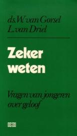 Ds. W. van Gorsel/L. van Driel - Zeker weten