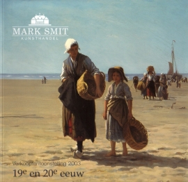 Mark Smit Kunsthandel: Verkooptentoonstelling 2003 - 19e en 20e eeuw