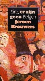 Jeroen Brouwers - Sire, er zijn geen Belgen