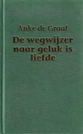 Anke de Graaf - De wegwijzer naar geluk is liefde [omnibus]