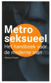 Michael Flocker - Metroseksueel: Het handboek voor de moderne man