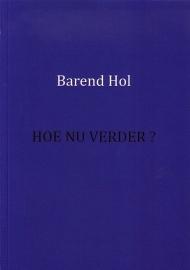 Barend Hol - Hoe nu verder?