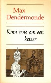 Max Dendermonde - Kom eens om een keizer