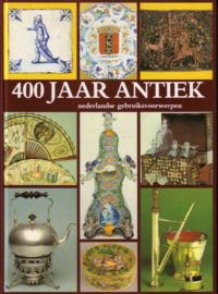 Janny Stuurman-Aalbers - 400 jaar antiek: Nederlandse gebruiksvoorwerpen