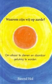 Barend Hol - Waarom zijn wij op aarde?