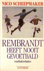 Nico Scheepmaker - Rembrandt heeft nooit gevoetbald