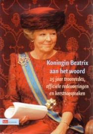 Koningin Beatrix aan het woord - 25 jaar troonredes, officiële redevoeringen en kersttoespraken