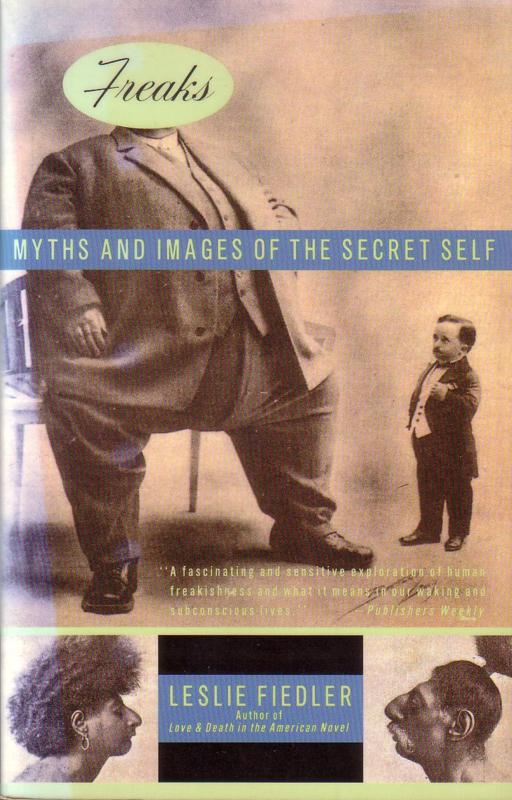 Leslie Fiedler - Freaks: Myths and Images of the Secret Self