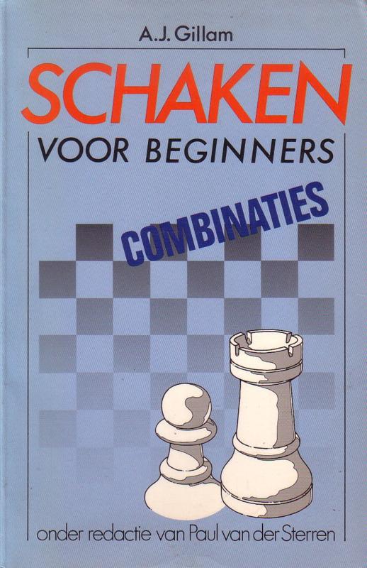 A.J. Gillam - Schaken voor beginners: Combinaties