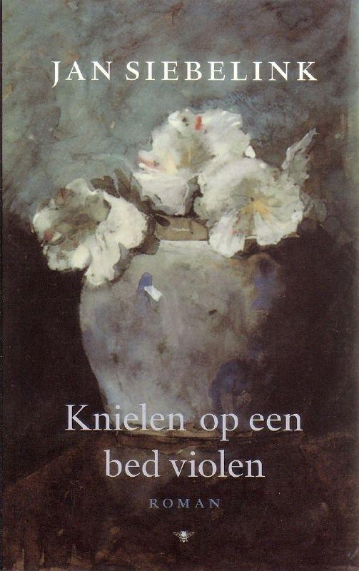 Jan Siebelink - Knielen op een bed violen + Engelen van het duister