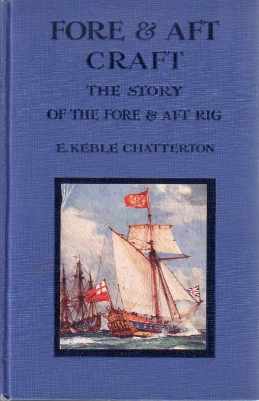 E. Keble Chatterton - Fore & Aft Craft and Their Story