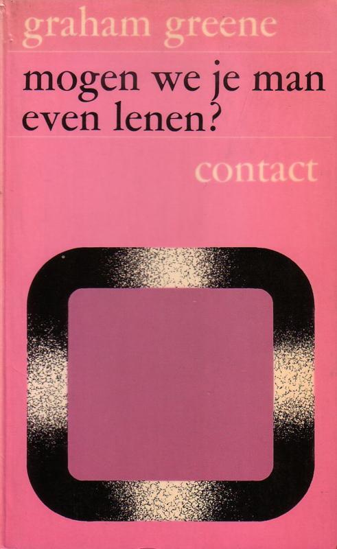 Graham Greene - Mogen we je man even lenen?
