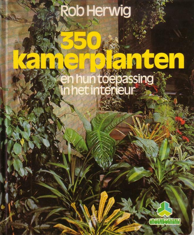 Rob Herwig - 350 kamerplanten en hun toepassing in het interieur