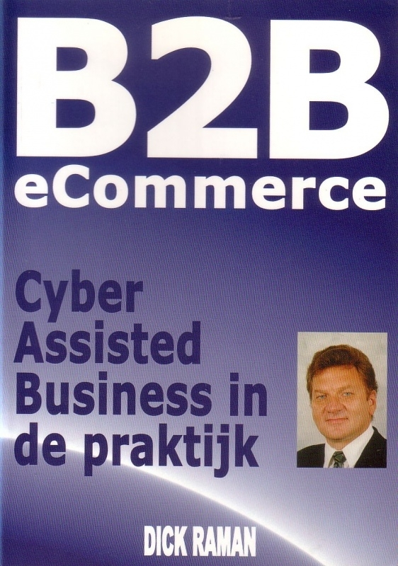 Dick Raman - B2B eCommerce: Cyber Assisted Business in de praktijk
