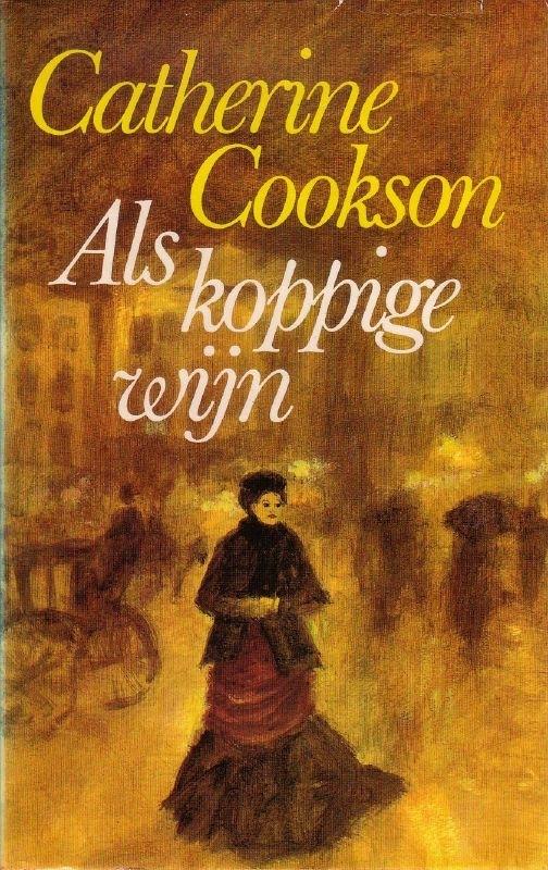 Catherine Cookson - Als koppige wijn