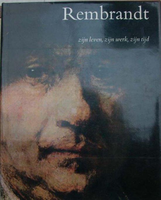 B. Haak - Rembrandt: zijn leven, zijn werk, zijn tijd