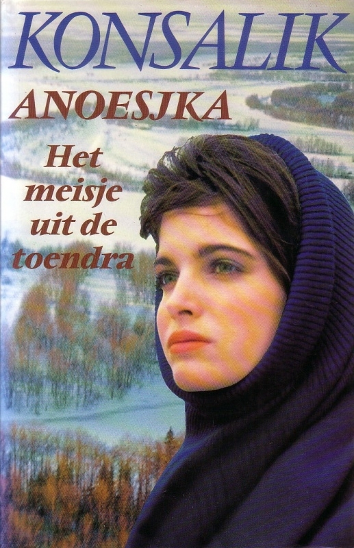 Heinz G. Konsalik - Anoesjka, het meisje uit de toendra