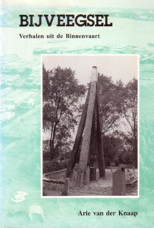 Arie van der Knaap - Bijveegsel: verhalen uit de Binnenvaart