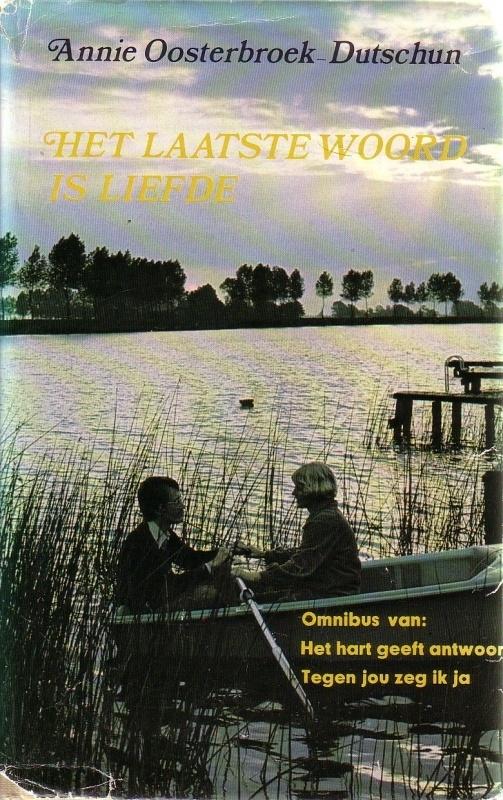 Annie Oosterbroek-Dutschun - Het laatste woord is liefde [omnibus]