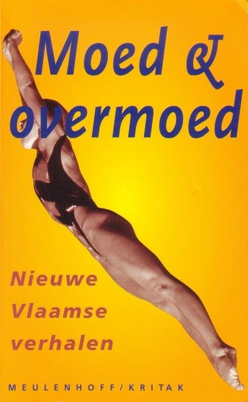 Moed & overmoed - Nieuwe Vlaamse verhalen