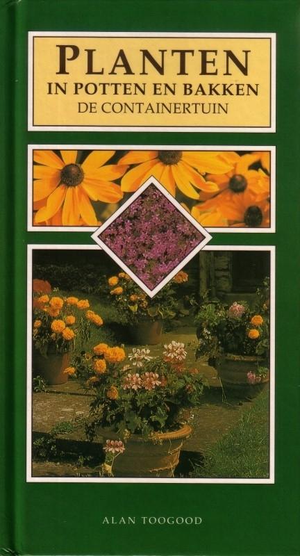 Alan Toogood - Planten in potten en bakken: de containertuin