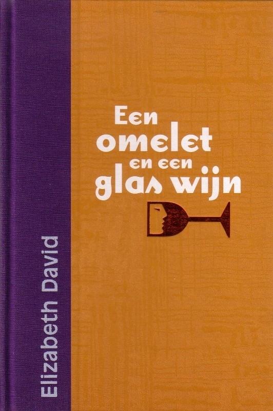 Elizabeth David - Een omelet en een glas wijn