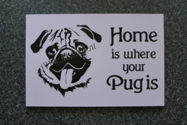 Tekstbord Home is where your Pug is