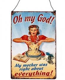 Blikken metalen wandbord  My mother was right 14 x 24 cm