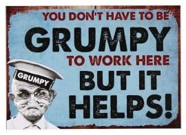 Metalen wandbord 'You don't have to Grumpy to work here' - 19 x 27 cm