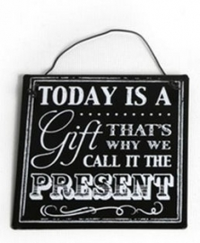 Today is a gift - metalen wandbord - 10 x 10 cm