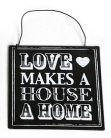 Love makes a house a home - metalen wandbord - 10 x 10 cm