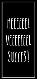 HEEL VEEL SUCCES!