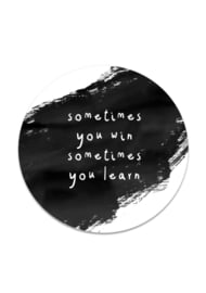 YOU WIN YOU LEARN