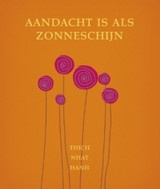 Thich Nhat Hanh: Aandacht is als zonneschijn