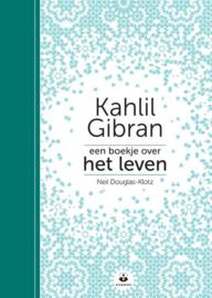 Neil Douglas-Klotz: Kahlil Gibran, een boekje over Het Leven