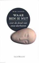 Wim Jansen: Waar ben je nu? - Over de dood van onze dierbaren