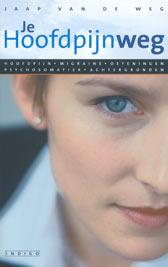 Jaap van de Weg: (je) Hoofdpijnweg: migraine - oefeningen - achtergronden