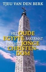 Tjeu van den Berk: Het Oude Egypte - bakermat v/h jonge christendom