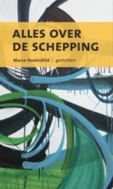 Marco Houtschild: Alles over de schepping - gedichten