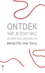 Brigitte van Tuijl: Ontdek wat je echt wilt - en maak daar je werk van