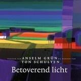 Anselm Grün & Ton Schulten: Betoverend licht