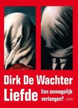 Dirk de Wachter: Liefde - een onmogelijk verlangen?