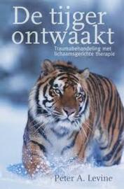 Peter Levine: De tijger ontwaakt - traumabehandeling met lichaamsgerichte therapie